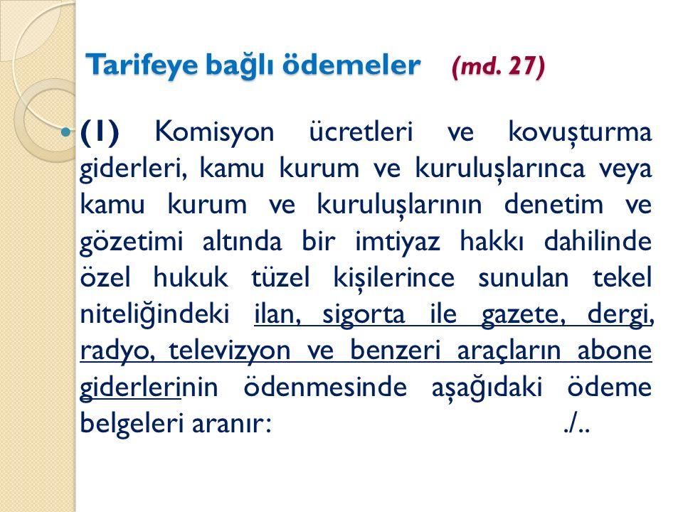 Tarifeye ba ğ lı ödemeler (md. 27) (1) Komisyon ücretleri ve kovuşturma giderleri, kamu kurum ve kuruluşlarınca veya kamu kurum ve kuruluşlarının dene