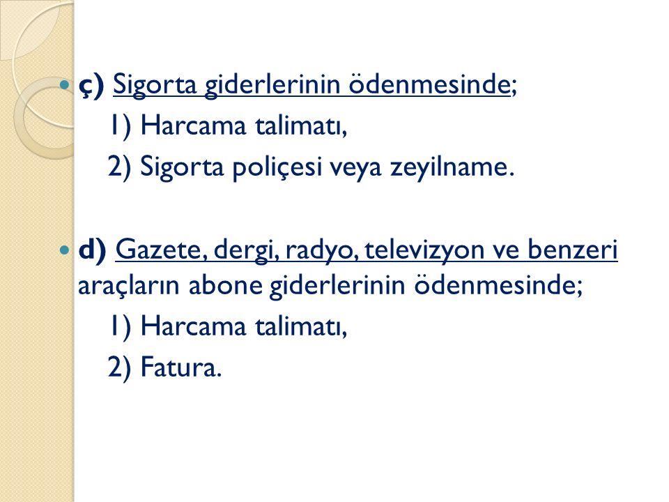 ç) Sigorta giderlerinin ödenmesinde; 1) Harcama talimatı, 2) Sigorta poliçesi veya zeyilname.