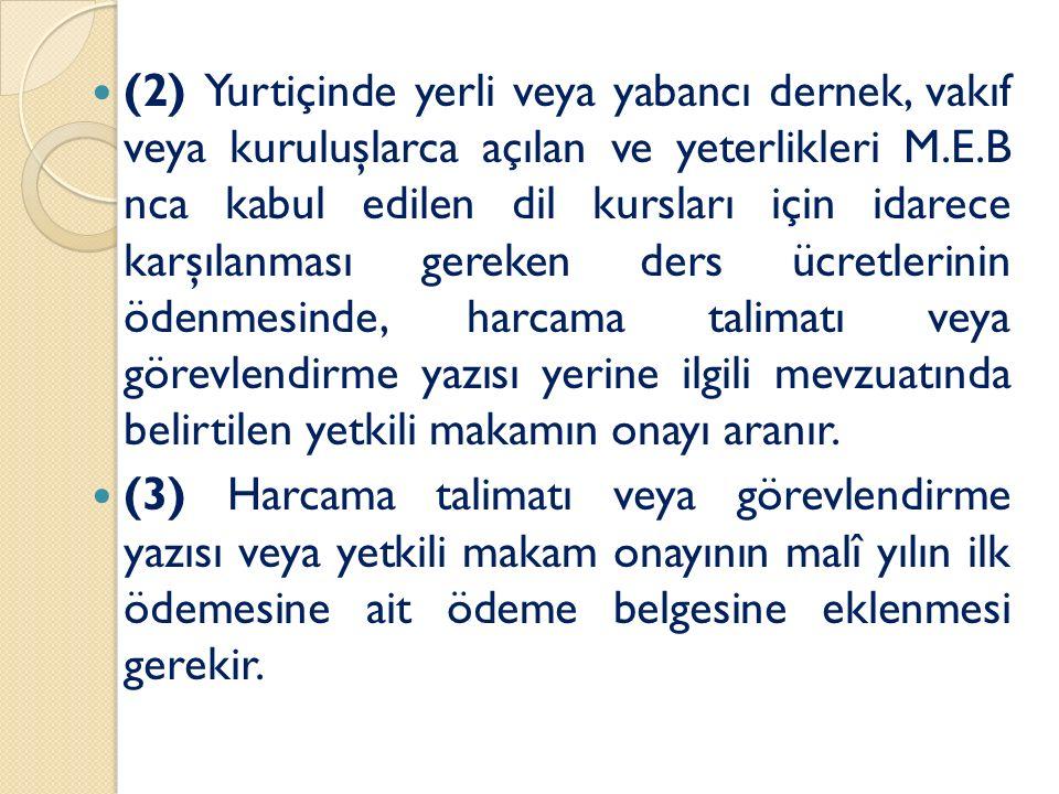 (2) Yurtiçinde yerli veya yabancı dernek, vakıf veya kuruluşlarca açılan ve yeterlikleri M.E.B nca kabul edilen dil kursları için idarece karşılanması