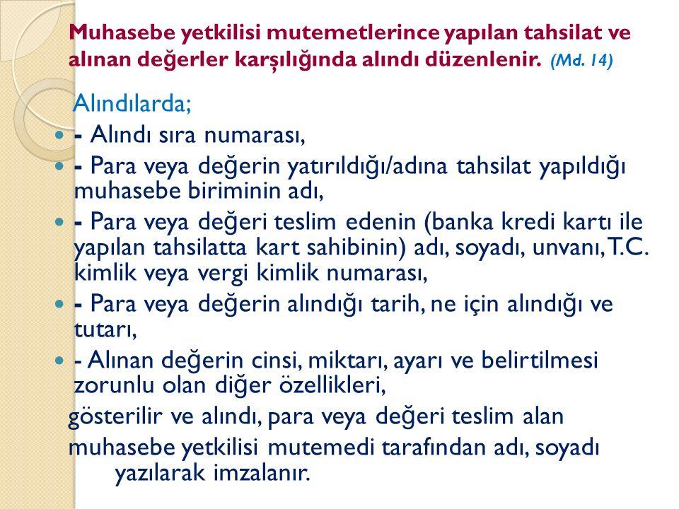 Muhasebe yetkilisi mutemetlerince yapılan tahsilat ve alınan de ğ erler karşılı ğ ında alındı düzenlenir. (Md. 14) Alındılarda; - Alındı sıra numarası