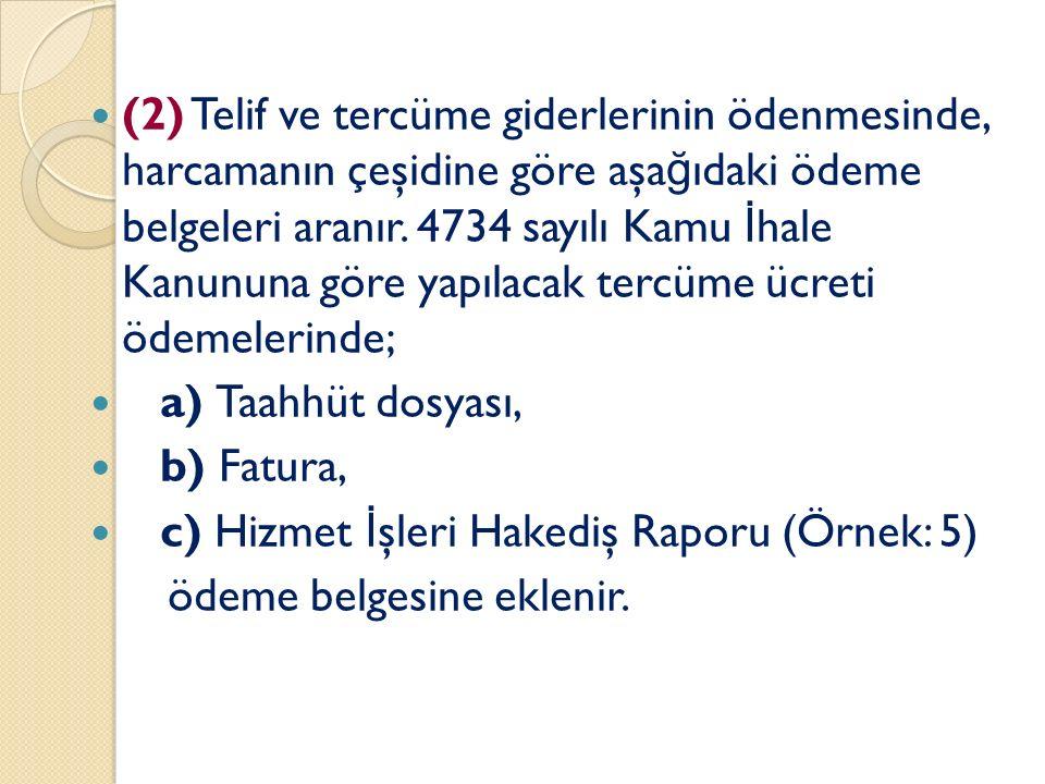 (2) Telif ve tercüme giderlerinin ödenmesinde, harcamanın çeşidine göre aşa ğ ıdaki ödeme belgeleri aranır.