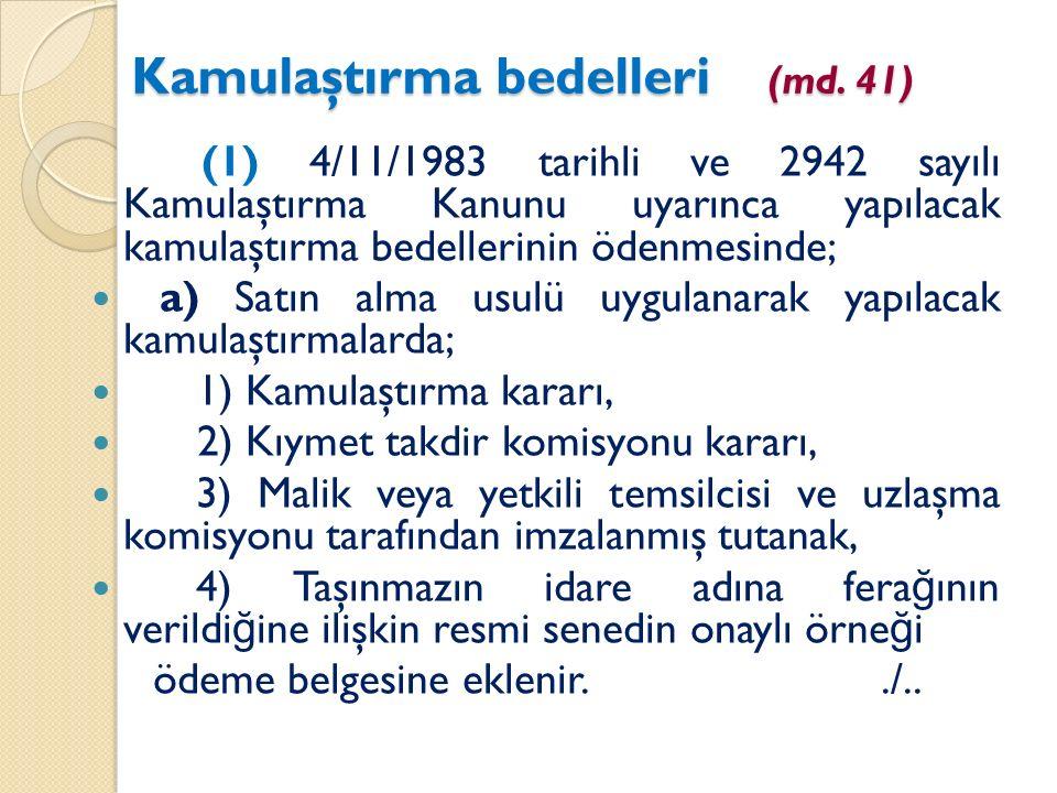 Kamulaştırma bedelleri (md. 41) (1) 4/11/1983 tarihli ve 2942 sayılı Kamulaştırma Kanunu uyarınca yapılacak kamulaştırma bedellerinin ödenmesinde; a)