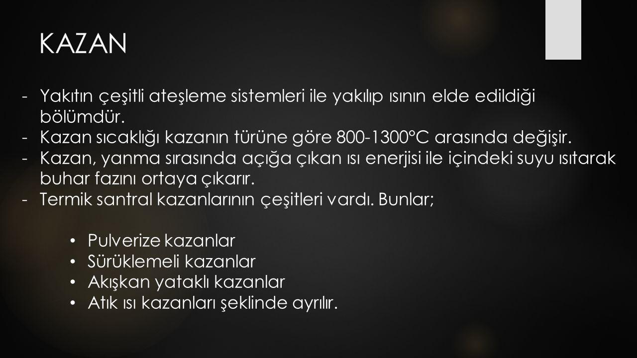 KAZAN -Yakıtın çeşitli ateşleme sistemleri ile yakılıp ısının elde edildiği bölümdür. -Kazan sıcaklığı kazanın türüne göre 800-1300°C arasında değişir