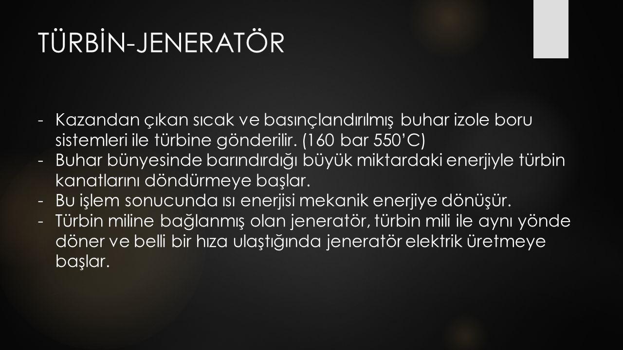 TÜRBİN-JENERATÖR -Kazandan çıkan -Kazandan çıkan sıcak ve basınçlandırılmış buhar izole boru sistemleri ile türbine gönderilir. (160 bar 550'C) -Buhar