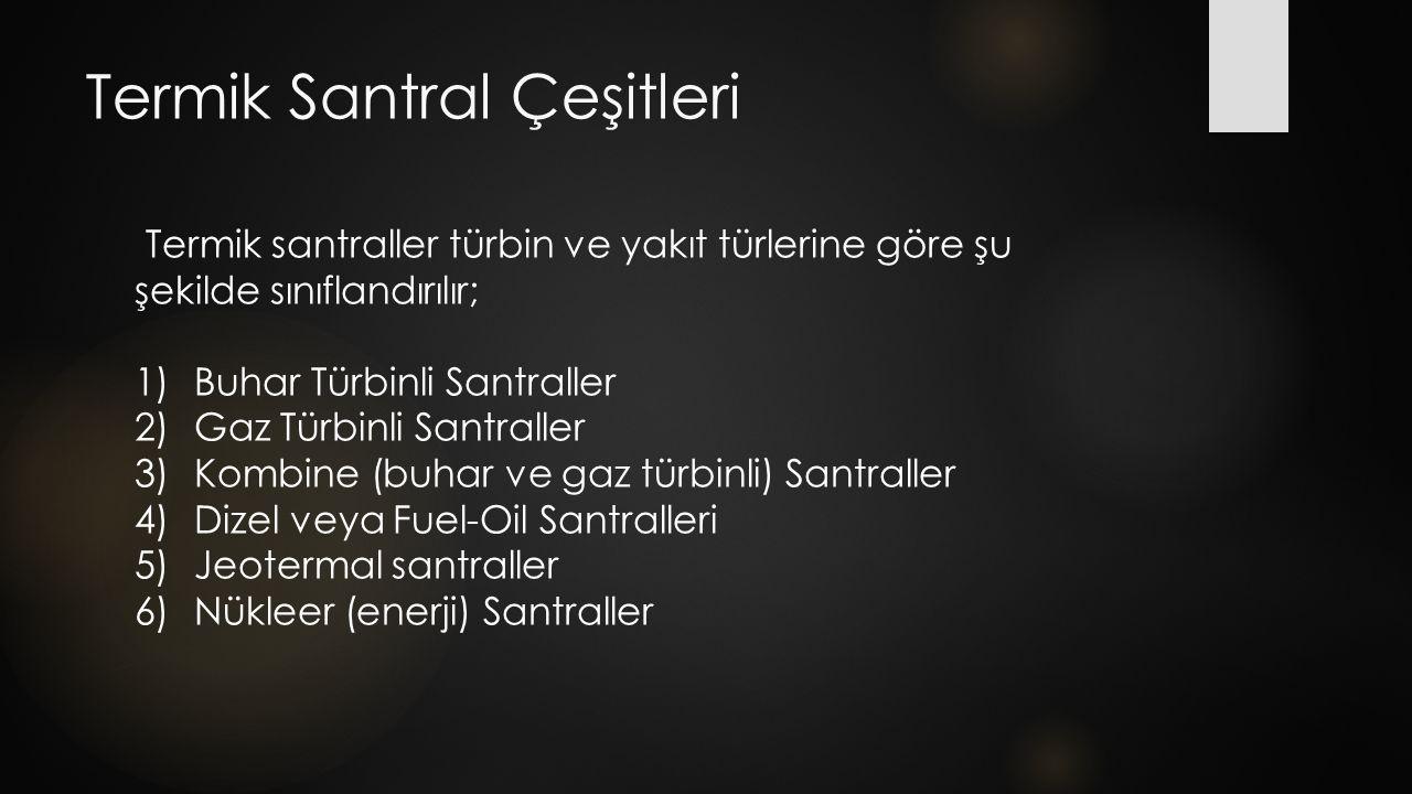 Termik Santral Çeşitleri Termik santraller türbin ve yakıt türlerine göre şu şekilde sınıflandırılır; 1)Buhar Türbinli Santraller 2)Gaz Türbinli Santr