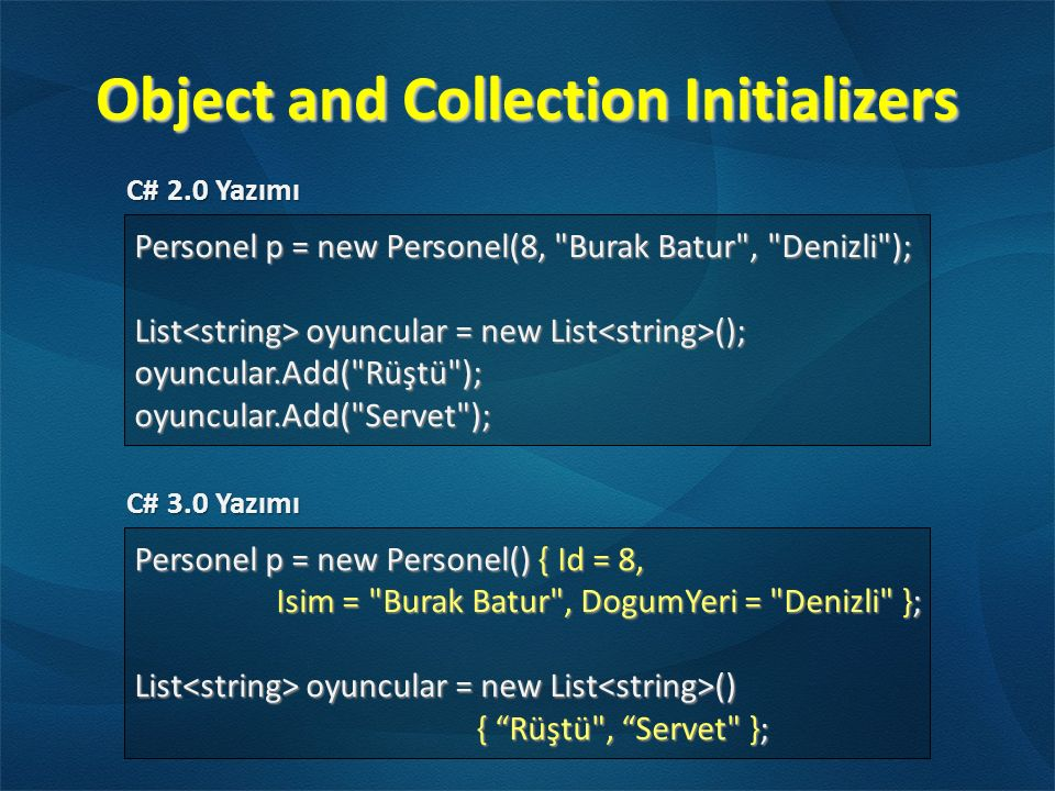 Object and Collection Initializers Personel p = new Personel() { Id = 8, Isim =