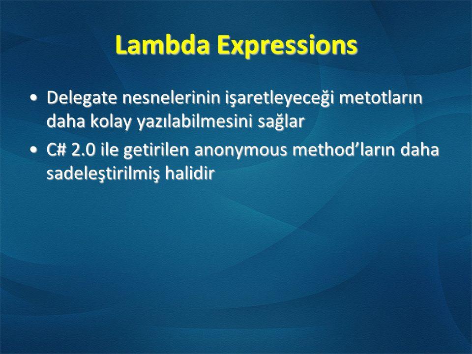 Lambda Expressions Delegate nesnelerinin işaretleyeceği metotların daha kolay yazılabilmesini sağlarDelegate nesnelerinin işaretleyeceği metotların daha kolay yazılabilmesini sağlar C# 2.0 ile getirilen anonymous method'ların daha sadeleştirilmiş halidirC# 2.0 ile getirilen anonymous method'ların daha sadeleştirilmiş halidir