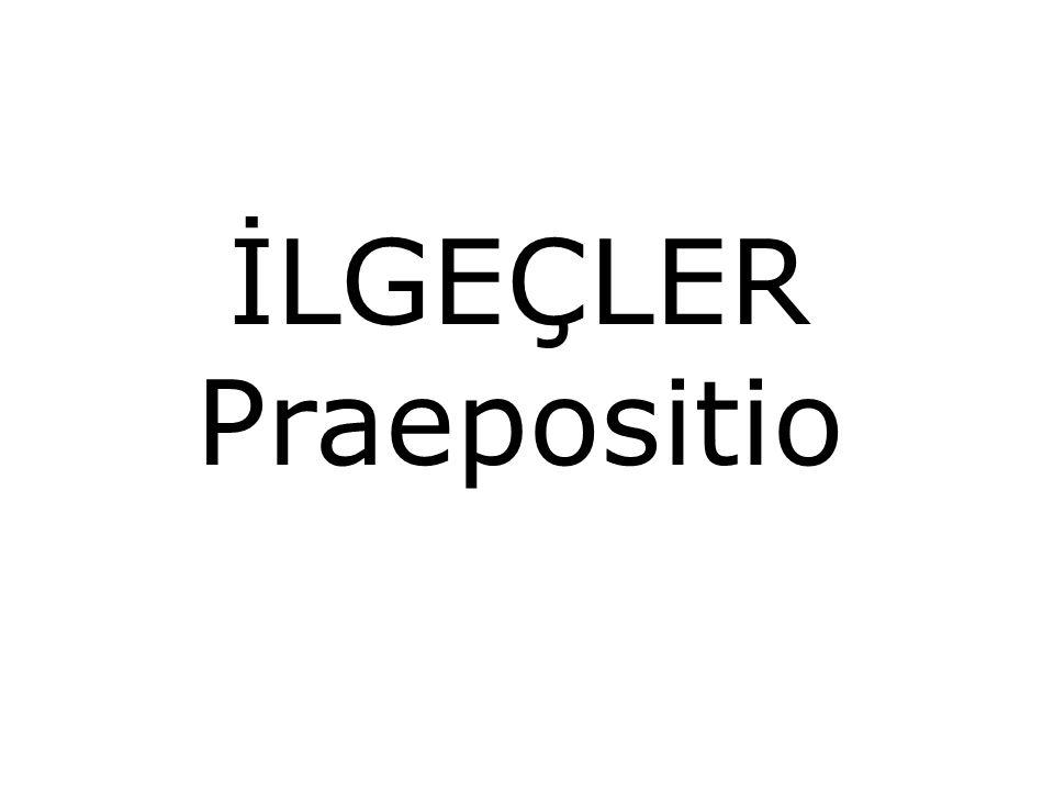 İLGEÇLER Praepositio
