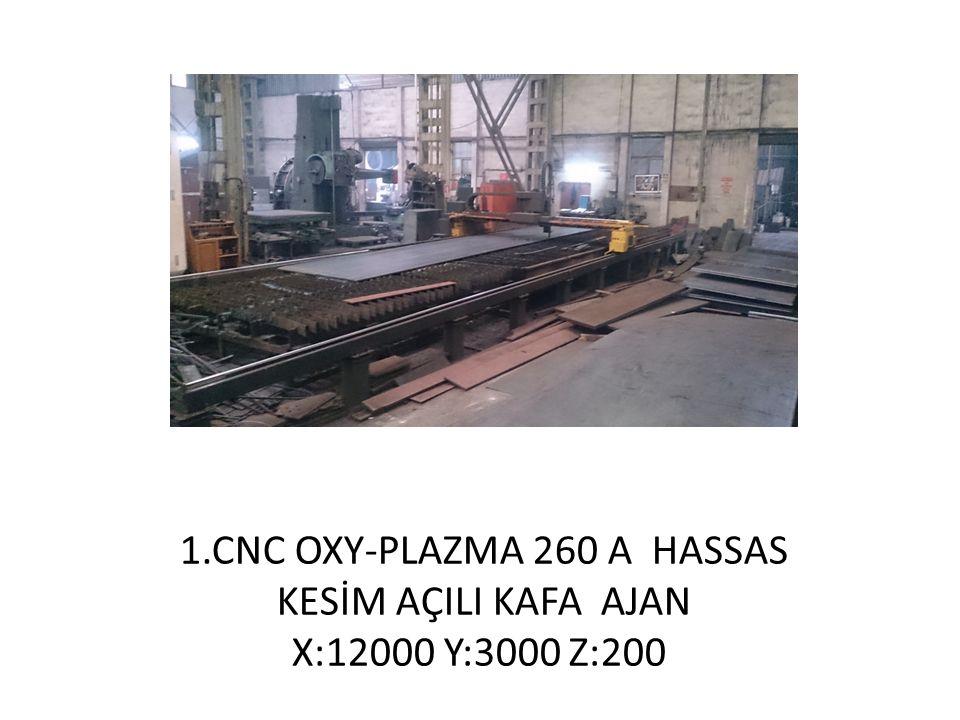 1.CNC OXY-PLAZMA 260 A HASSAS KESİM AÇILI KAFA AJAN X:12000 Y:3000 Z:200