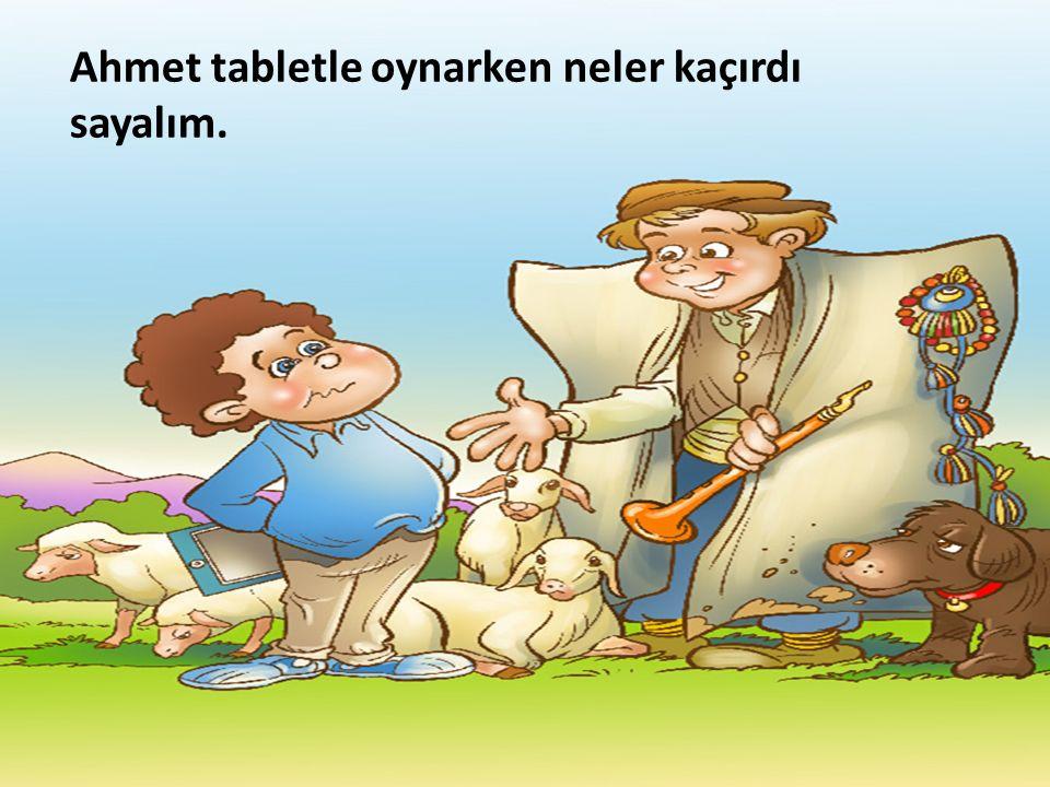 Ahmet tabletle oynarken neler kaçırdı sayalım.