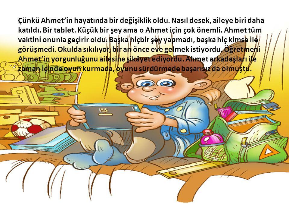 Çünkü Ahmet'in hayatında bir değişiklik oldu. Nasıl desek, aileye biri daha katıldı.