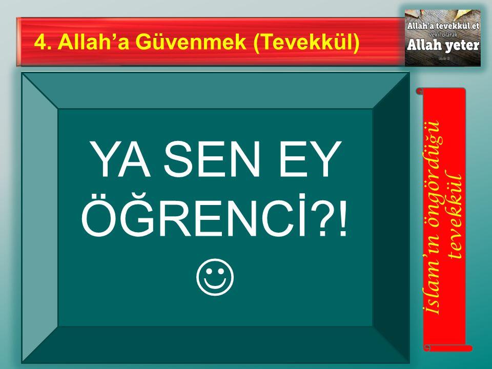 4. Allah'a Güvenmek (Tevekkül) İ slam'ın öngördü ğ ü tevekkül YA SEN EY ÖĞRENCİ?!