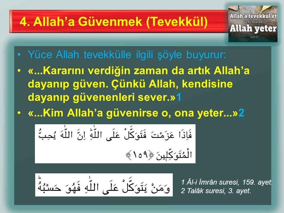 4. Allah'a Güvenmek (Tevekkül) Yüce Allah tevekkülle ilgili şöyle buyurur: «...Kararını verdiğin zaman da artık Allah'a dayanıp güven. Çünkü Allah, ke