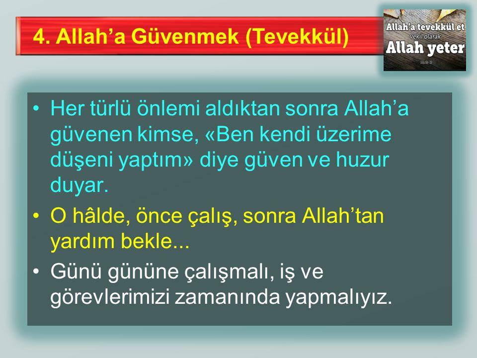 4. Allah'a Güvenmek (Tevekkül) Her türlü önlemi aldıktan sonra Allah'a güvenen kimse, «Ben kendi üzerime düşeni yaptım» diye güven ve huzur duyar. O h