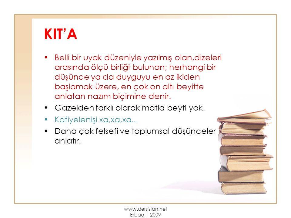 KIT'A Belli bir uyak düzeniyle yazılmış olan,dizeleri arasında ölçü birliği bulunan; herhangi bir düşünce ya da duyguyu en az ikiden başlamak üzere, en çok on altı beyitte anlatan nazım biçimine denir.