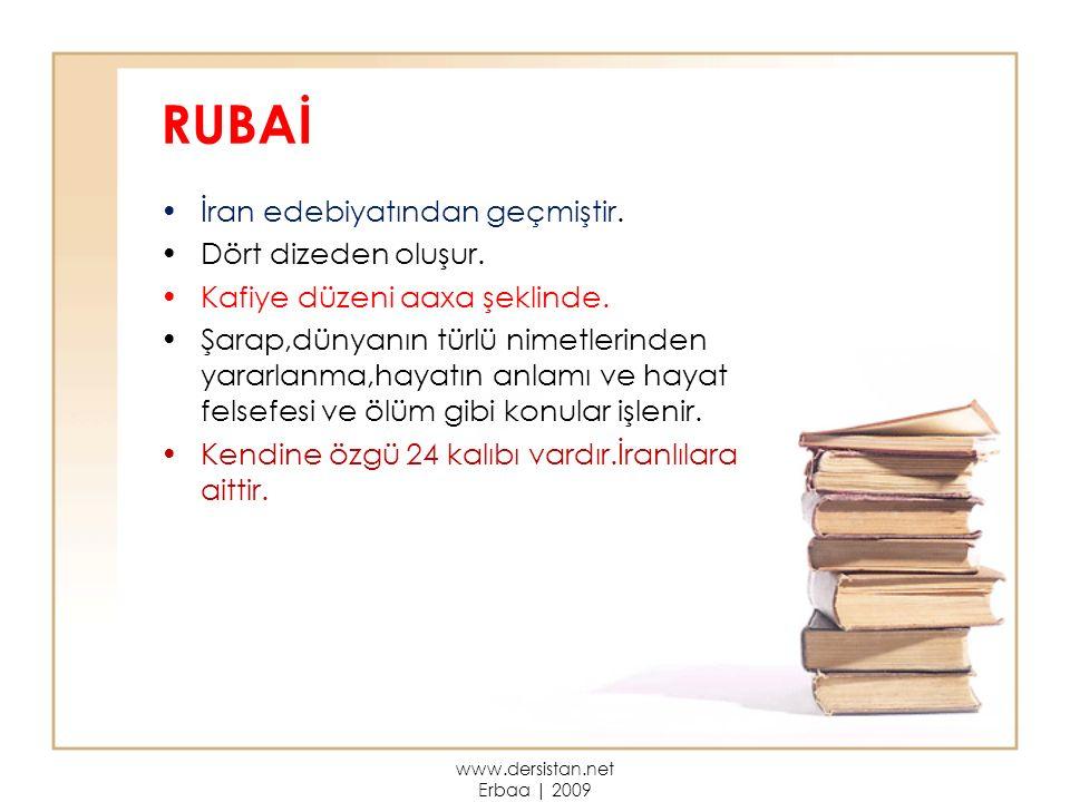 RUBAİ İran edebiyatından geçmiştir. Dört dizeden oluşur. Kafiye düzeni aaxa şeklinde. Şarap,dünyanın türlü nimetlerinden yararlanma,hayatın anlamı ve