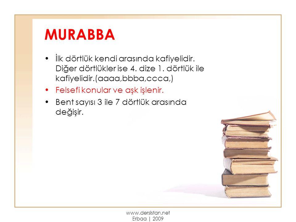 MURABBA İlk dörtlük kendi arasında kafiyelidir. Diğer dörtlükler ise 4. dize 1. dörtlük ile kafiyelidir.(aaaa,bbba,ccca,) Felsefi konular ve aşk işlen