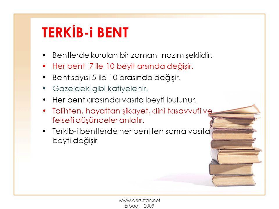 TERKİB-i BENT Bentlerde kurulan bir zaman nazım şeklidir. Her bent 7 ile 10 beyit arsında değişir. Bent sayısı 5 ile 10 arasında değişir. Gazeldeki gi