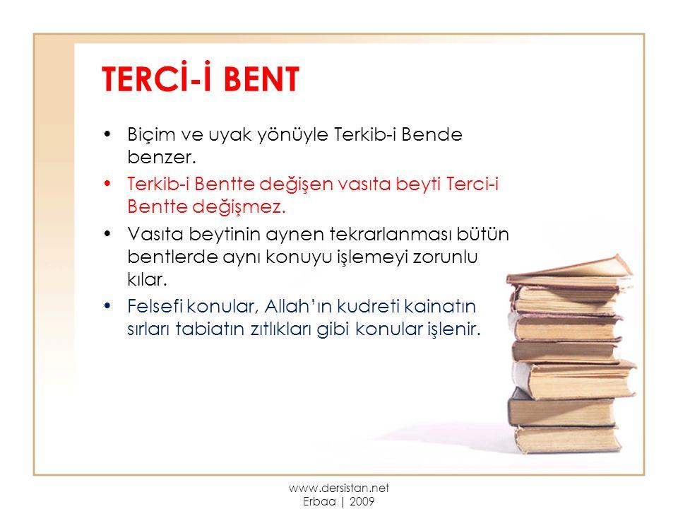 TERCİ-İ BENT Biçim ve uyak yönüyle Terkib-i Bende benzer.