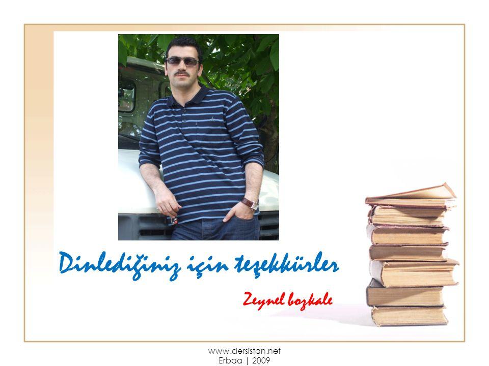 Dinlediğiniz için teşekkürler www.dersistan.net Erbaa | 2009 Zeynel bozkale