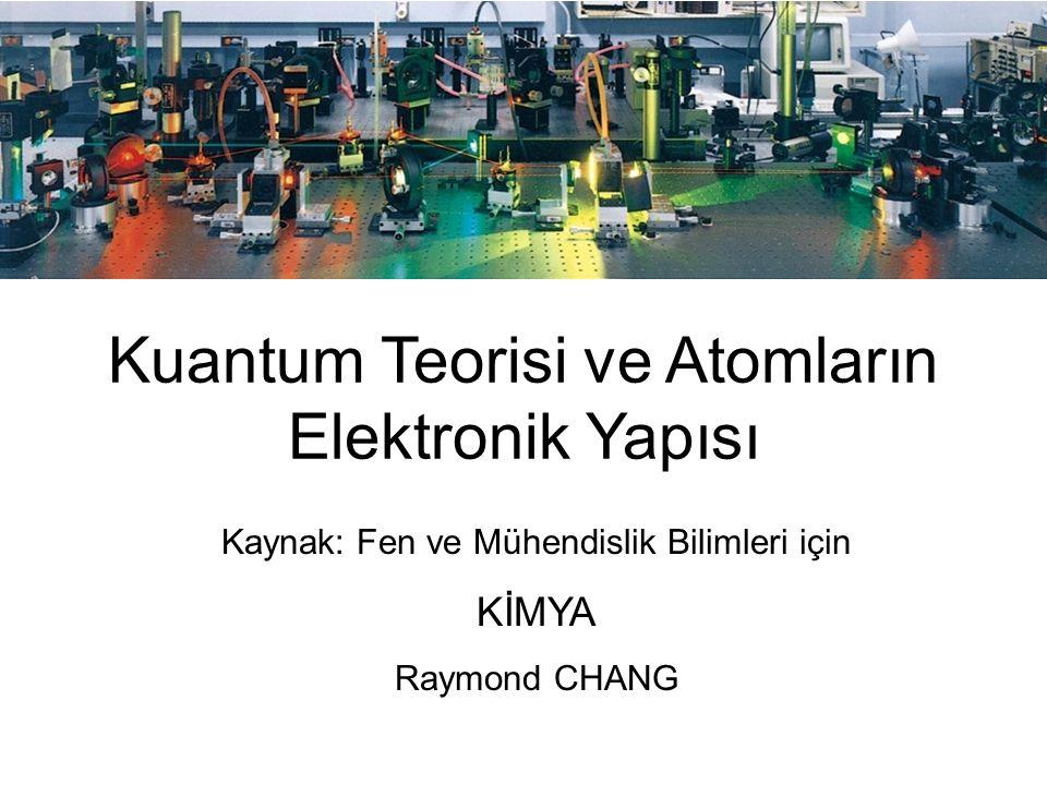 1 Kuantum Teorisi ve Atomların Elektronik Yapısı Kaynak: Fen ve Mühendislik Bilimleri için KİMYA Raymond CHANG