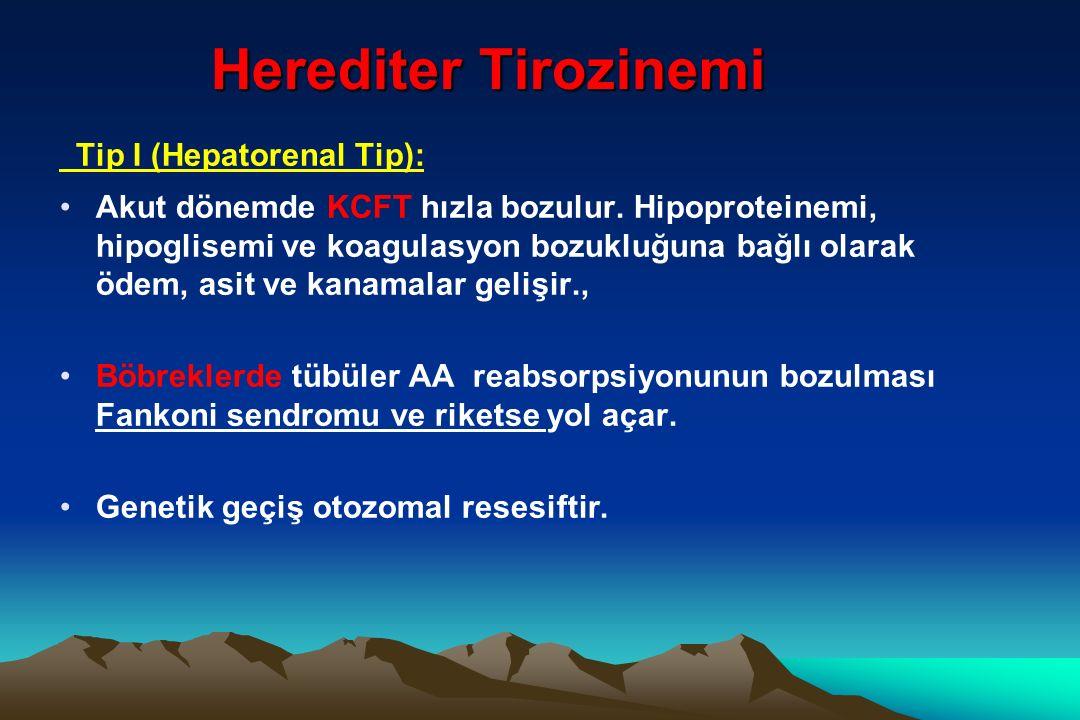 Herediter Tirozinemi Tip I (Hepatorenal Tip): Akut dönemde KCFT hızla bozulur.