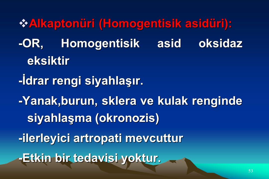  Alkaptonüri (Homogentisik asidüri): -OR, Homogentisik asid oksidaz eksiktir -İdrar rengi siyahlaşır.