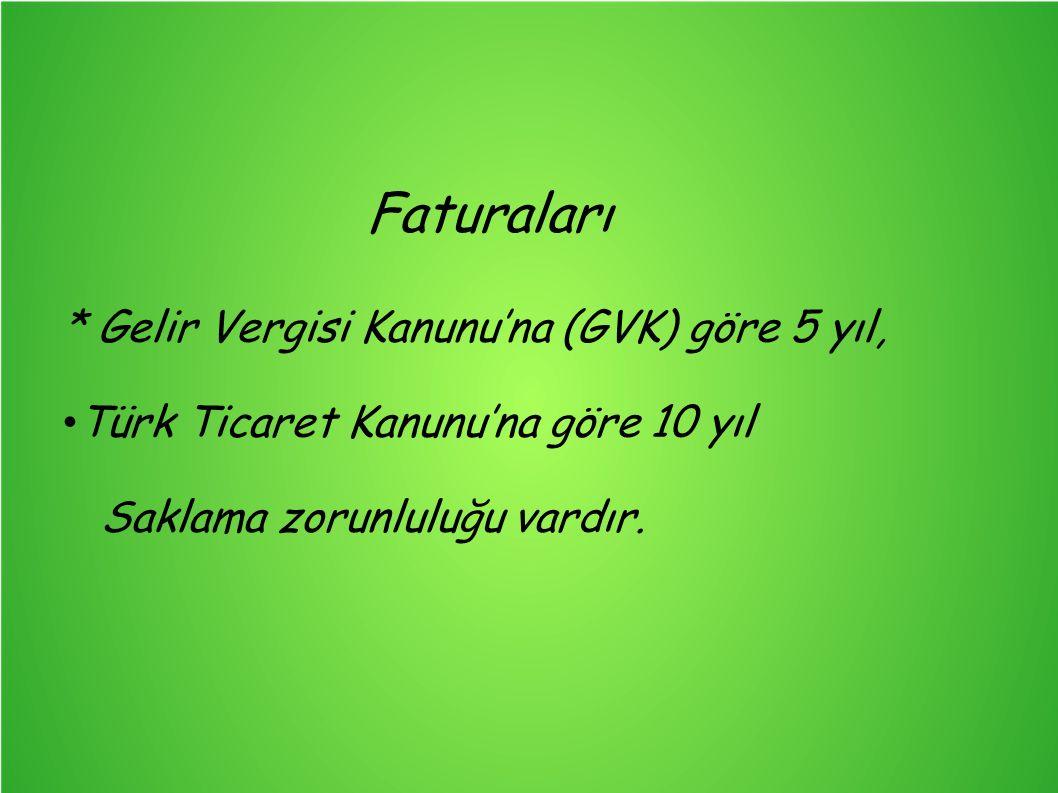 Faturaları * Gelir Vergisi Kanunu'na (GVK) göre 5 yıl, Türk Ticaret Kanunu'na göre 10 yıl Saklama zorunluluğu vardır.
