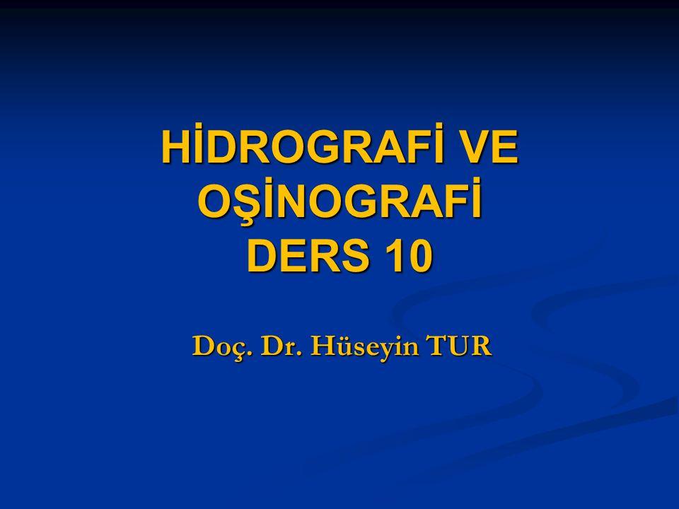 HİDROGRAFİ VE OŞİNOGRAFİ DERS 10 Doç. Dr. Hüseyin TUR