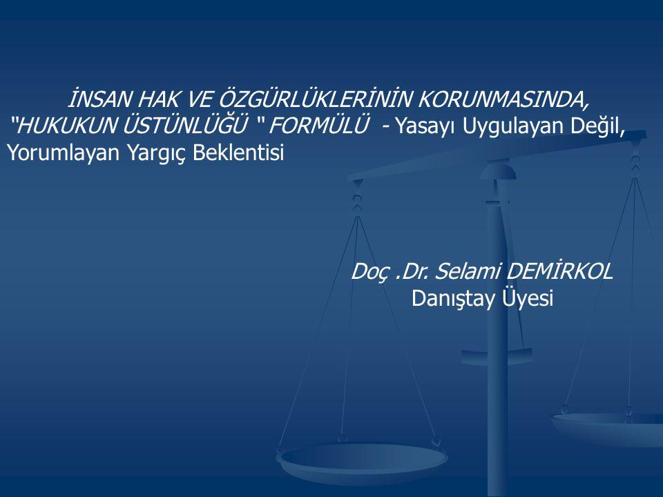 """İNSAN HAK VE ÖZGÜRLÜKLERİNİN KORUNMASINDA, """"HUKUKUN ÜSTÜNLÜĞÜ """" FORMÜLÜ - Yasayı Uygulayan Değil, Yorumlayan Yargıç Beklentisi Doç.Dr. Selami DEMİRKOL"""