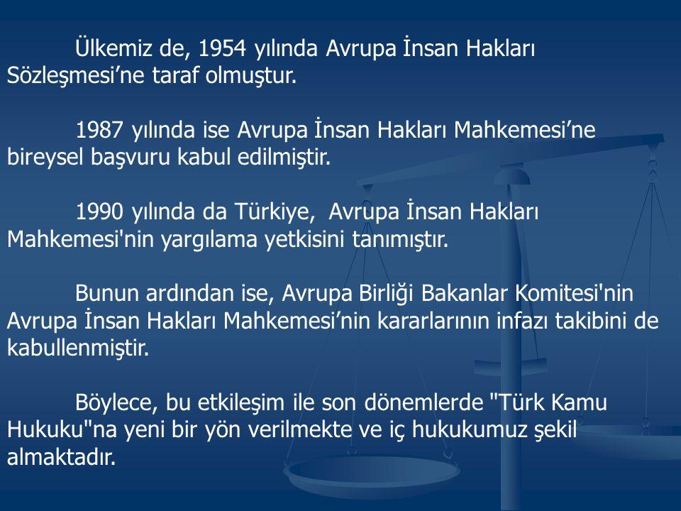 Ülkemiz de, 1954 yılında Avrupa İnsan Hakları Sözleşmesi'ne taraf olmuştur. 1987 yılında ise Avrupa İnsan Hakları Mahkemesi'ne bireysel başvuru kabul