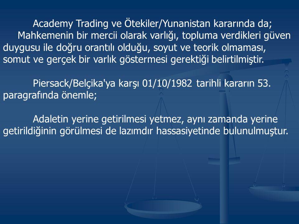 Academy Trading ve Ötekiler/Yunanistan kararında da; Mahkemenin bir mercii olarak varlığı, topluma verdikleri güven duygusu ile doğru orantılı olduğu, soyut ve teorik olmaması, somut ve gerçek bir varlık göstermesi gerektiği belirtilmiştir.