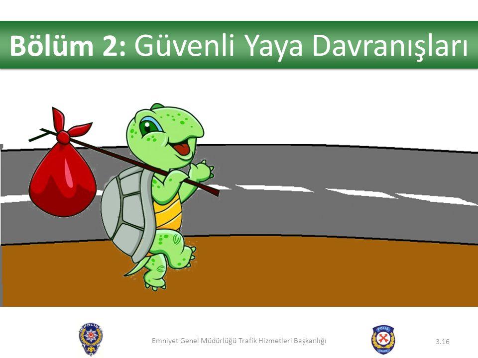 Emniyet Genel Müdürlüğü Trafik Hizmetleri Başkanlığı 3.16 Bölüm 2: Güvenli Yaya Davranışları