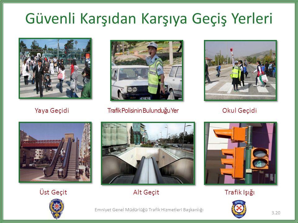 Emniyet Genel Müdürlüğü Trafik Hizmetleri Başkanlığı Güvenli Karşıdan Karşıya Geçiş Yerleri 3.20 Yaya GeçidiTrafik Polisinin Bulunduğu YerOkul Geçidi Üst GeçitAlt GeçitTrafik Işığı