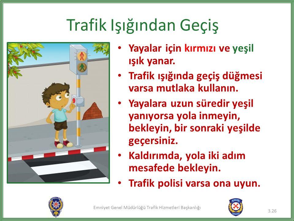 Emniyet Genel Müdürlüğü Trafik Hizmetleri Başkanlığı Trafik Işığından Geçiş Yayalar için kırmızı ve yeşil ışık yanar. Trafik ışığında geçiş düğmesi va