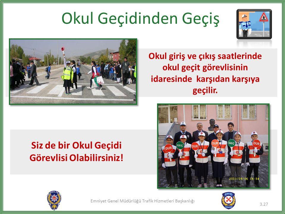 Emniyet Genel Müdürlüğü Trafik Hizmetleri Başkanlığı Okul Geçidinden Geçiş 3.27 Okul giriş ve çıkış saatlerinde okul geçit görevlisinin idaresinde karşıdan karşıya geçilir.