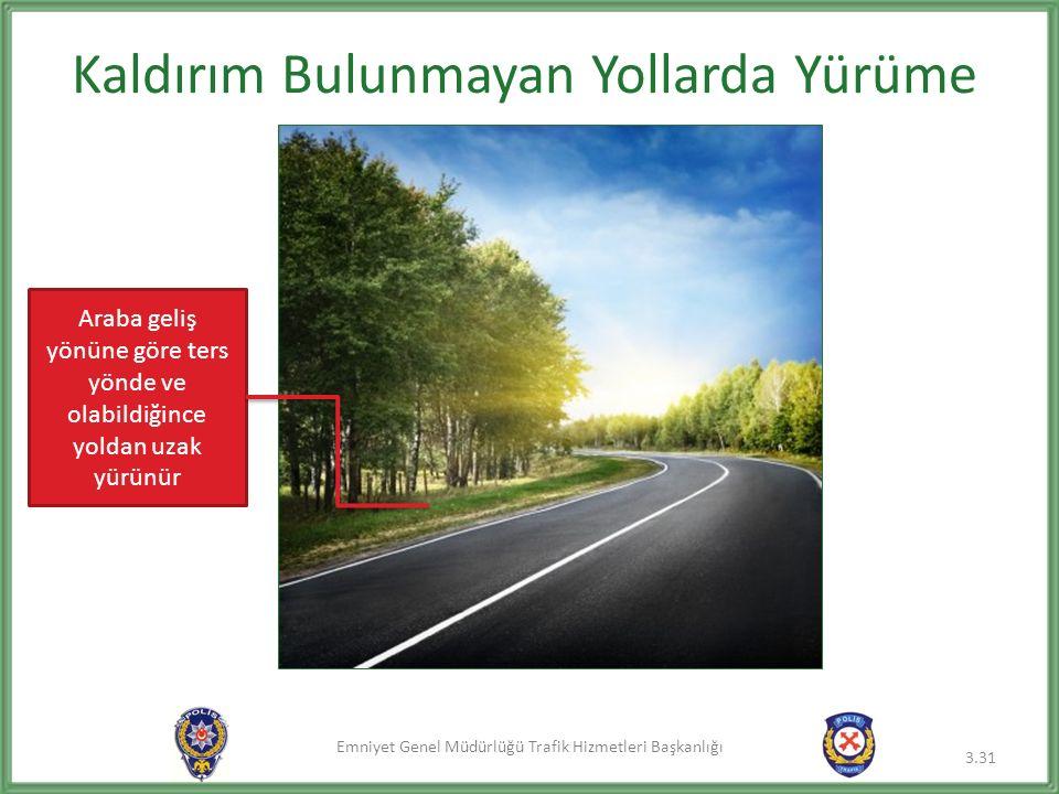 Emniyet Genel Müdürlüğü Trafik Hizmetleri Başkanlığı Kaldırım Bulunmayan Yollarda Yürüme 3.31 Araba geliş yönüne göre ters yönde ve olabildiğince yoldan uzak yürünür