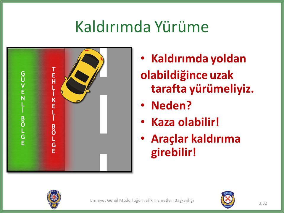 Emniyet Genel Müdürlüğü Trafik Hizmetleri Başkanlığı Kaldırımda Yürüme Kaldırımda yoldan olabildiğince uzak tarafta yürümeliyiz. Neden? Kaza olabilir!