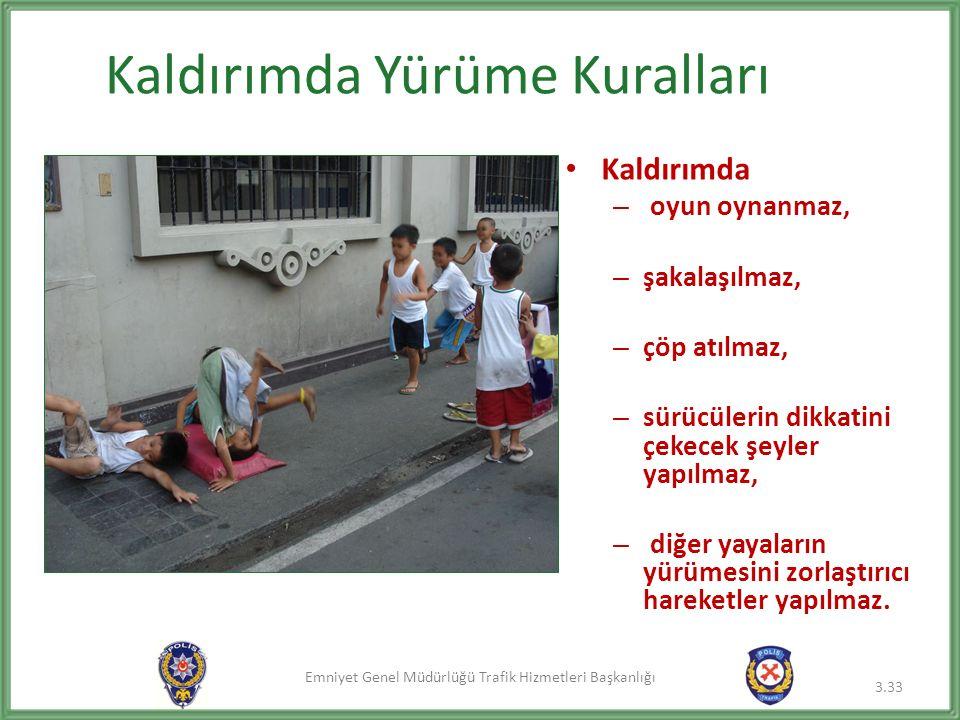 Emniyet Genel Müdürlüğü Trafik Hizmetleri Başkanlığı Kaldırımda Yürüme Kuralları Kaldırımda – oyun oynanmaz, – şakalaşılmaz, – çöp atılmaz, – sürücülerin dikkatini çekecek şeyler yapılmaz, – diğer yayaların yürümesini zorlaştırıcı hareketler yapılmaz.