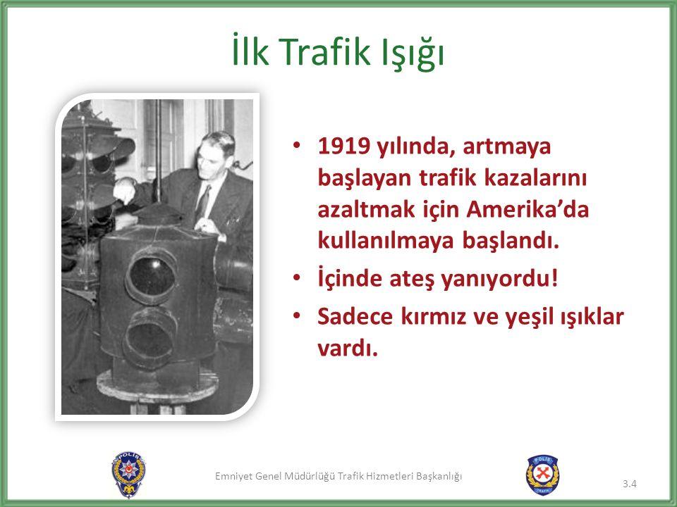 Emniyet Genel Müdürlüğü Trafik Hizmetleri Başkanlığı İlk Trafik Işığı 1919 yılında, artmaya başlayan trafik kazalarını azaltmak için Amerika'da kullan