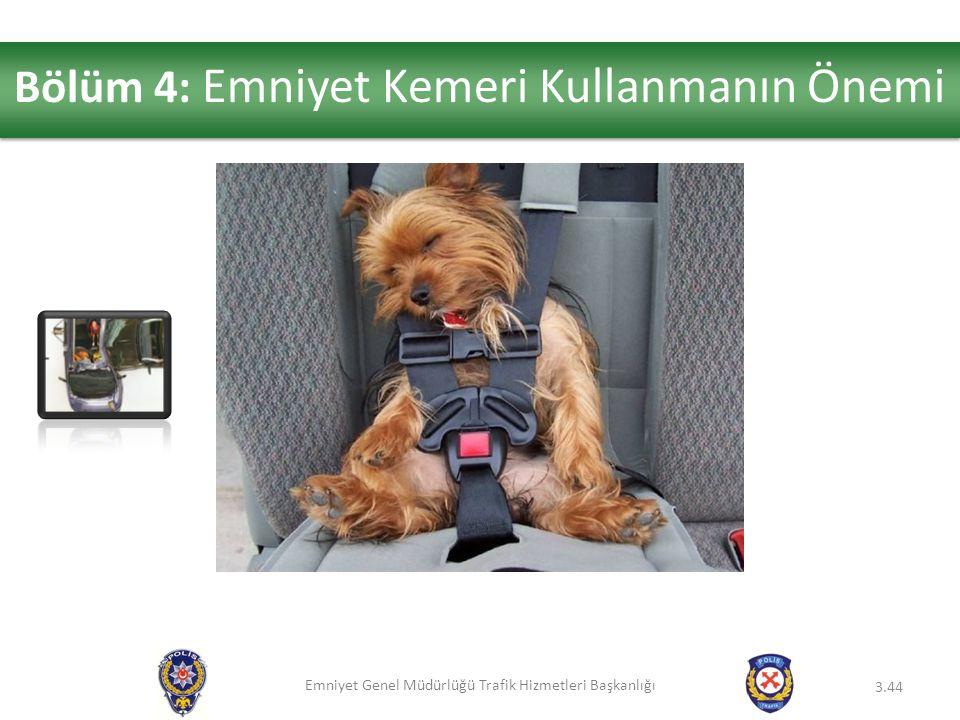 Emniyet Genel Müdürlüğü Trafik Hizmetleri Başkanlığı 3.44 Bölüm 4: Emniyet Kemeri Kullanmanın Önemi
