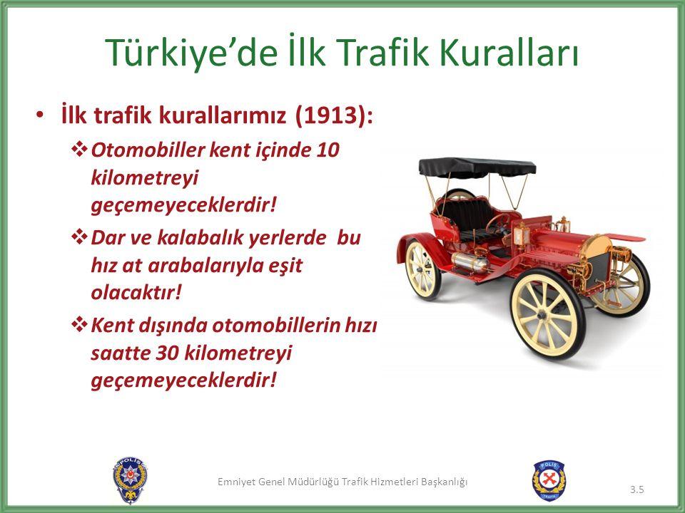 Emniyet Genel Müdürlüğü Trafik Hizmetleri Başkanlığı Türkiye'de İlk Trafik Kuralları İlk trafik kurallarımız (1913):  Otomobiller kent içinde 10 kilometreyi geçemeyeceklerdir.