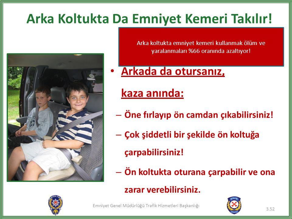 Emniyet Genel Müdürlüğü Trafik Hizmetleri Başkanlığı Arka Koltukta Da Emniyet Kemeri Takılır.