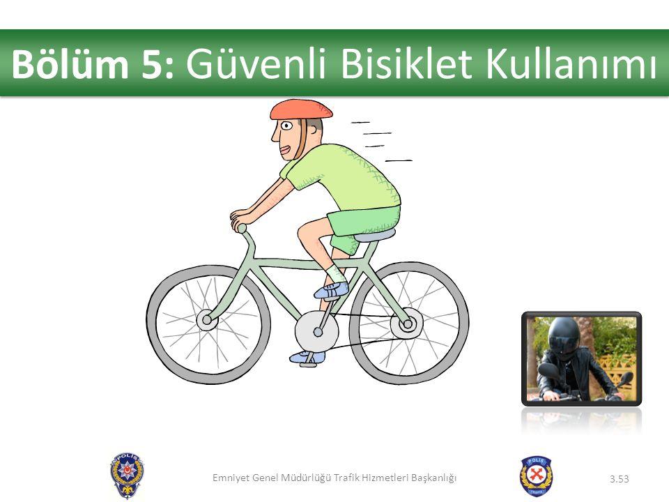 Emniyet Genel Müdürlüğü Trafik Hizmetleri Başkanlığı 3.53 Bölüm 5: Güvenli Bisiklet Kullanımı