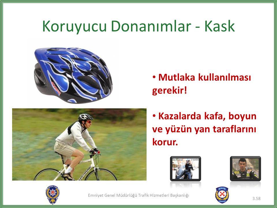 Emniyet Genel Müdürlüğü Trafik Hizmetleri Başkanlığı Koruyucu Donanımlar - Kask 3.58 Mutlaka kullanılması gerekir! Kazalarda kafa, boyun ve yüzün yan