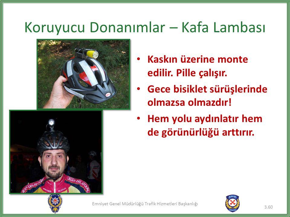Emniyet Genel Müdürlüğü Trafik Hizmetleri Başkanlığı Koruyucu Donanımlar – Kafa Lambası Kaskın üzerine monte edilir. Pille çalışır. Gece bisiklet sürü