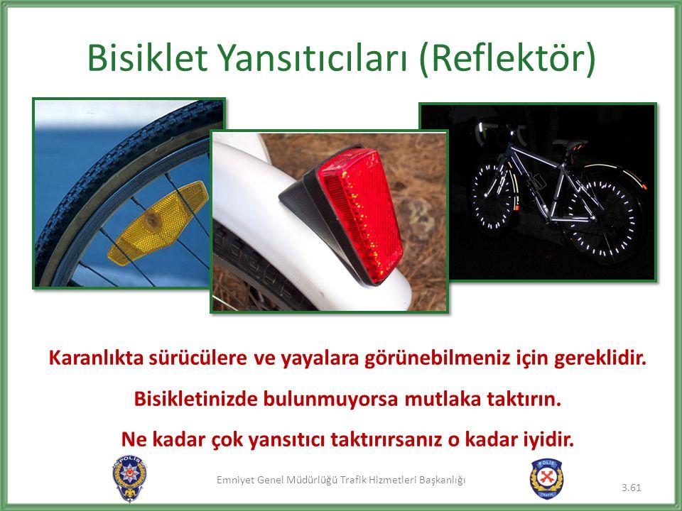 Emniyet Genel Müdürlüğü Trafik Hizmetleri Başkanlığı Bisiklet Yansıtıcıları (Reflektör) 3.61 Karanlıkta sürücülere ve yayalara görünebilmeniz için gereklidir.