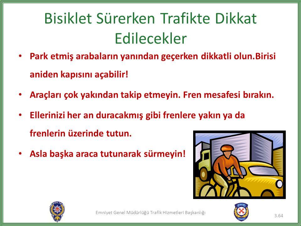 Emniyet Genel Müdürlüğü Trafik Hizmetleri Başkanlığı Bisiklet Sürerken Trafikte Dikkat Edilecekler Park etmiş arabaların yanından geçerken dikkatli olun.Birisi aniden kapısını açabilir.