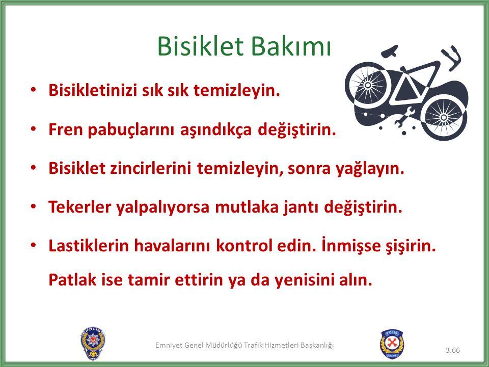 Emniyet Genel Müdürlüğü Trafik Hizmetleri Başkanlığı Bisiklet Bakımı Bisikletinizi sık sık temizleyin. Fren pabuçlarını aşındıkça değiştirin. Bisiklet