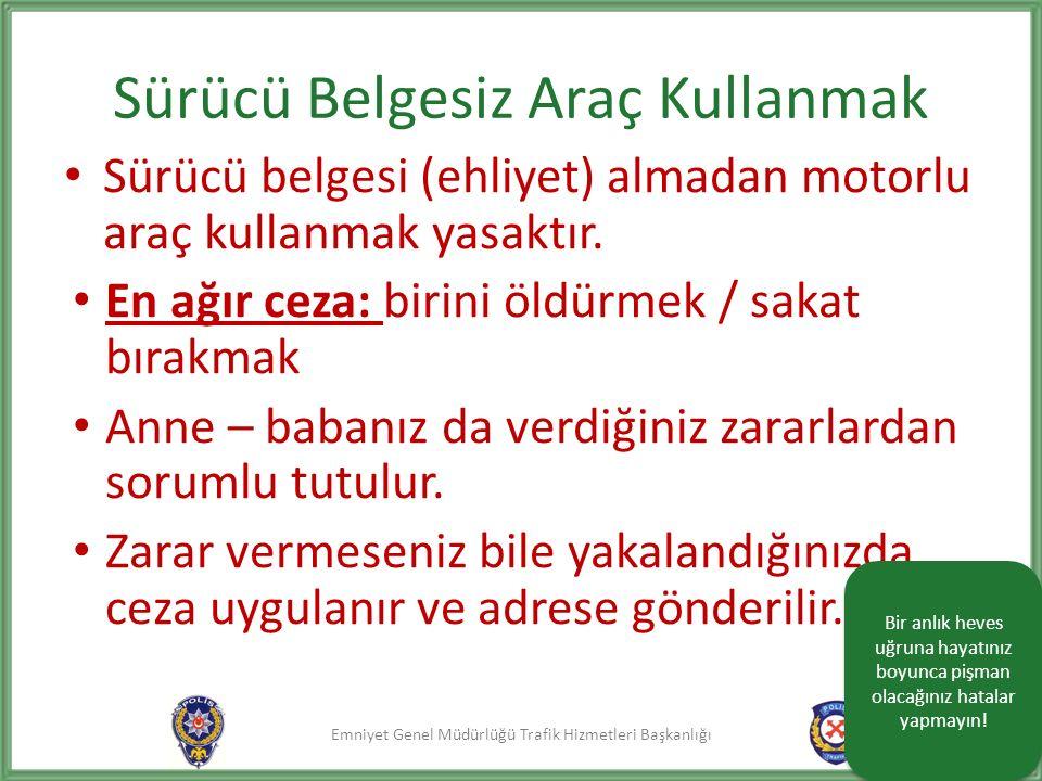 Emniyet Genel Müdürlüğü Trafik Hizmetleri Başkanlığı Sürücü Belgesiz Araç Kullanmak Sürücü belgesi (ehliyet) almadan motorlu araç kullanmak yasaktır.